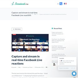 Capture and stream in real-time Facebook Live reactions - SocialWall.me