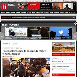 Facebook s'achète le casque de réalité virtuelle Oculus - Technologies