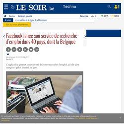 Facebook lance son service de recherche d'emploi dans 40 pays, dont la Belgique - Le Soir