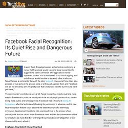 Facebook Facial Recognition: Its Quiet Rise and Dangerous Future