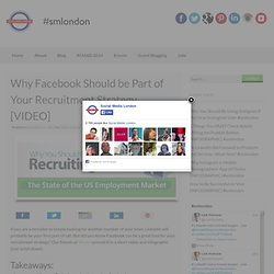 Why Facebook Should be Part of Your Recruitment Strategy [VIDEO