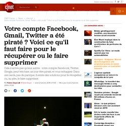 Votre compte Facebook, Gmail, Twitter a été piraté ? Voici ce qu'il faut faire pour le récupérer ou le faire supprimer
