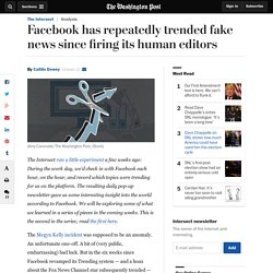 Facebook has repeatedly trended fake news since firing its human editors