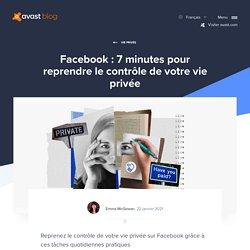 Facebook : 7 minutes pour reprendre le contrôle de votre vie privée