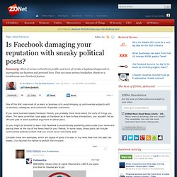 Is Facebook damaging your reputation with sneaky political posts?