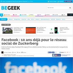 Facebook : 10 ans déjà pour le réseau social de Zuckerberg