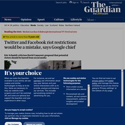 Twitter and Facebook riot restrictions would be a mistake, says Google chief | Media