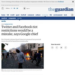 Twitter and Facebook riot restrictions would be a mistake, says Google chief