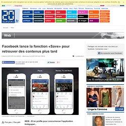 Facebook lance la fonction «Save» pour retrouver des contenus plus tard