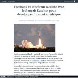 Facebook va lancer un satellite avec le français Eutelsat pour développer Internet en Afrique