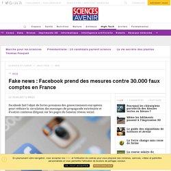 Fake news : Facebook prend des mesures contre 30.000 faux comptes en France - Sciencesetavenir.fr