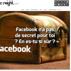 Facebook n'a pas de secret pour toi ? En es-tu si sûr ?