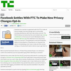 Facebook Settles With FTC To Make New Privacy Changes Opt-In