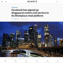 Facebook (FB) has signed up Singapore's entire 143,000-employee civil service to its Workplace chat platform — Quartz
