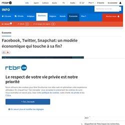 Facebook, Twitter, Snapchat: un modèle économique qui touche à sa fin?