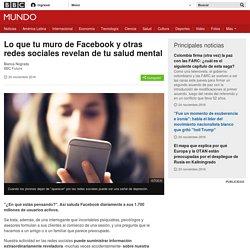 Lo que tu muro de Facebook y otras redes sociales revelan de tu salud mental - BBC Mundo