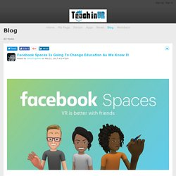 Facebook Spaces Is Going To Change Education As We Know It - Blog - Teach in VR
