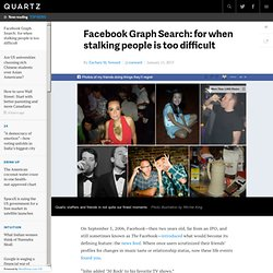 Facebook Graph Search: for when stalking people is too difficult - Quartz