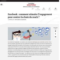 Facebook : stimuler l'engagement pour éviter la chute du reach
