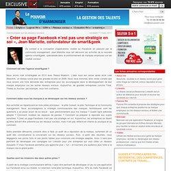Exclusive RH - « Créer sa page Facebook n'est pas une stratégie en soi », Jean Mariotte, cofondateur de smart&geek