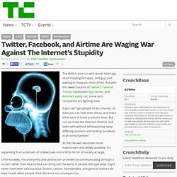 Twitter, Facebook, and Airtime Are Waging War Against The Internet's Stupidity