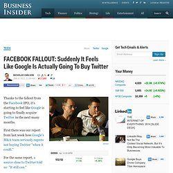FACEBOOK FALLOUT: Suddenly It Feels Like Google Is Actually Going To Buy Twitter