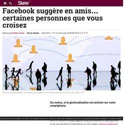 Facebook suggère en amis… certaines personnes que vous croisez