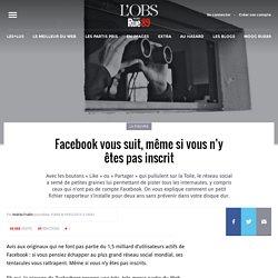 Facebook vous suit, même si vous n'y êtes pas inscrit