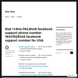 Dial +1:844:762:8448 facebook support phone number 18447628448 facebook support number for USA – Site Title
