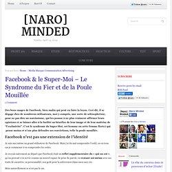 Facebook & le Super-Moi – Le Syndrome du Fier et de la Poule Mouillée