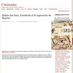 Robin des bois, Facebook et la tapisserie de Bayeux