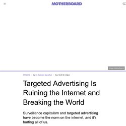 Facebook and Google's Targeted Advertising Is Ruining the Internet and Breaking the World