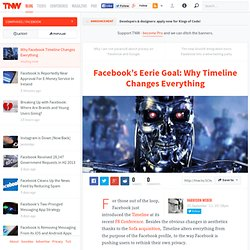 Facebook's Eerie Goal: Why Timeline Changes Everything