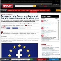 Facebook viole (encore et toujours) les lois européennes sur la vie privée