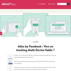 Atlas by Facebook : Vers un tracking Multi-Device fiable ? - e-marketing