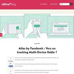 Atlas by Facebook : Vers un tracking Multi-Device fiable ? - e-marketing