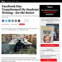 Facebook Has Transformed My Students' Writing—for the Better - Andrew Simmons
