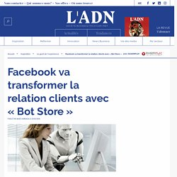 Facebook va transformer la relation clients avec « Bot Store »