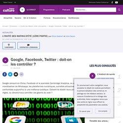 Google, Facebook, Twitter : doit-on les contrôler ?