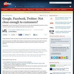 Google, Facebook, Twitter: Not close enough to customers?