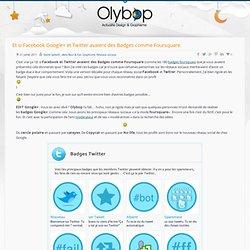 Et si Facebook Google+ et Twitter avaient des Badges comme Foursquare.