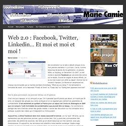 Web 2.0 : Facebook, Twitter, Linkedin… Et moi et moi et moi !