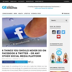 6 Things You Should Never Do On Facebook & Twitter – Or Any Other Social Media Platform