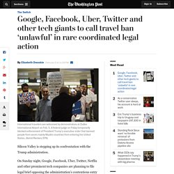 Google, Facebook, Uber, Twitter and other tech giants to call travel ban 'unlawful' in rare coordinated legal action