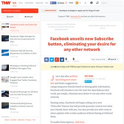 Facebook unveils new Subscribe button, eliminating your desire for any other network