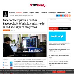 Facebook empieza a probar Facebook At Work, la variante de la red social para empresas