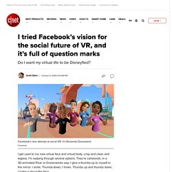 I tried Facebook's vision for the social future of VR, and it's full of question marks