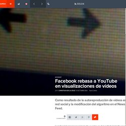 Facebook rebasa a YouTube en visualizaciones de vídeos