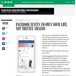 Facebook Wants to Own Your Life, Not Imitate Amazon