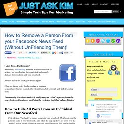 How to Remove a Person From your Facebook News Feed (Without UnFriending Them)!
